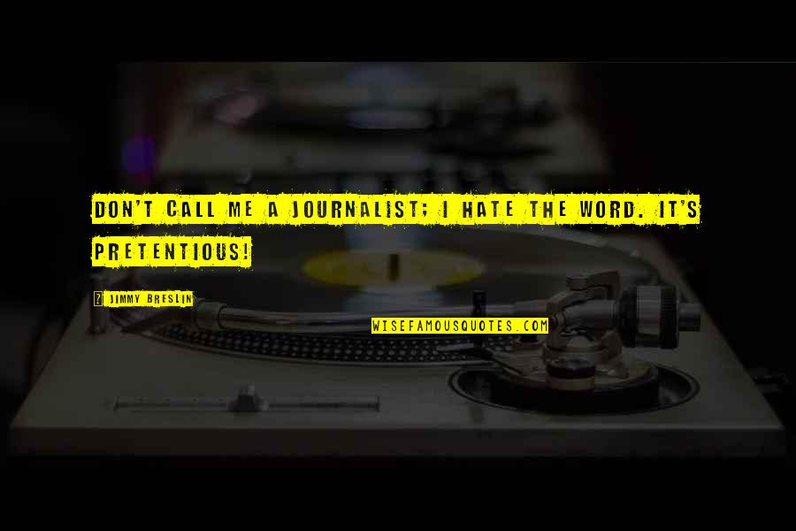 The Word Hate Quotes By Jimmy Breslin: Don't call me a journalist; I hate the