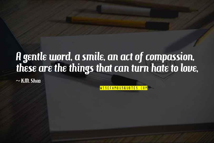 The Word Hate Quotes By K.M. Shea: A gentle word, a smile, an act of