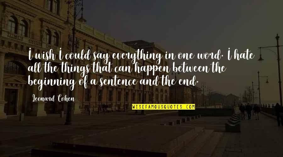 The Word Hate Quotes By Leonard Cohen: I wish I could say everything in one