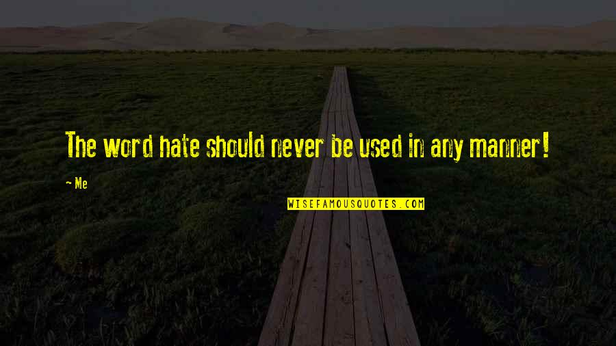 The Word Hate Quotes By Me: The word hate should never be used in