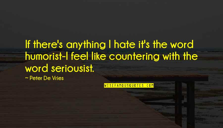 The Word Hate Quotes By Peter De Vries: If there's anything I hate it's the word