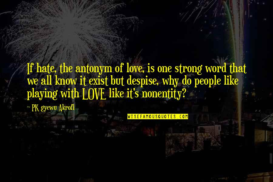 The Word Hate Quotes By PK Gyewu Akrofi: If hate, the antonym of love, is one