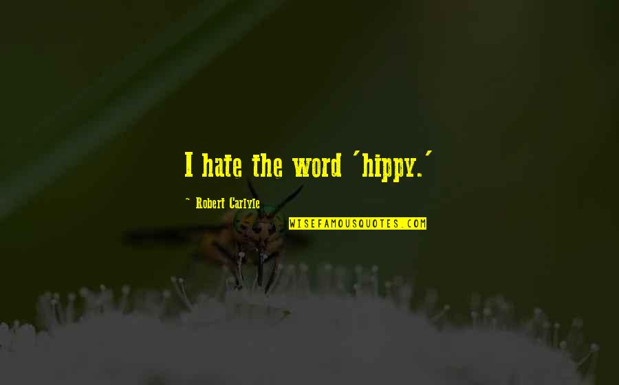 The Word Hate Quotes By Robert Carlyle: I hate the word 'hippy.'