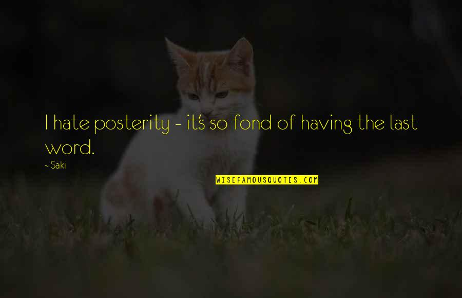 The Word Hate Quotes By Saki: I hate posterity - it's so fond of