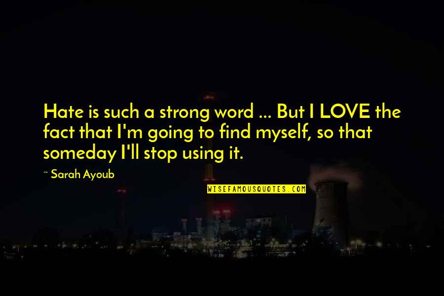 The Word Hate Quotes By Sarah Ayoub: Hate is such a strong word ... But