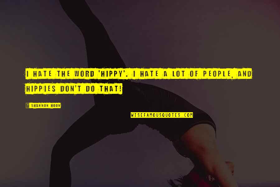 The Word Hate Quotes By Shannon Hoon: I hate the word 'hippy'. I hate a