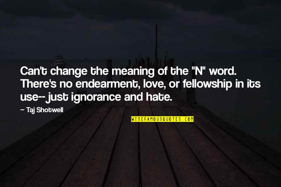"""The Word Hate Quotes By Taj Shotwell: Can't change the meaning of the """"N"""" word."""