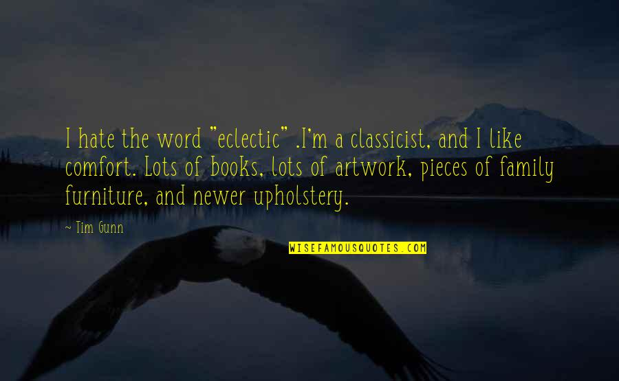 """The Word Hate Quotes By Tim Gunn: I hate the word """"eclectic"""" .I'm a classicist,"""