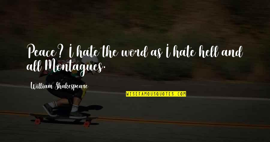 The Word Hate Quotes By William Shakespeare: Peace? I hate the word as I hate