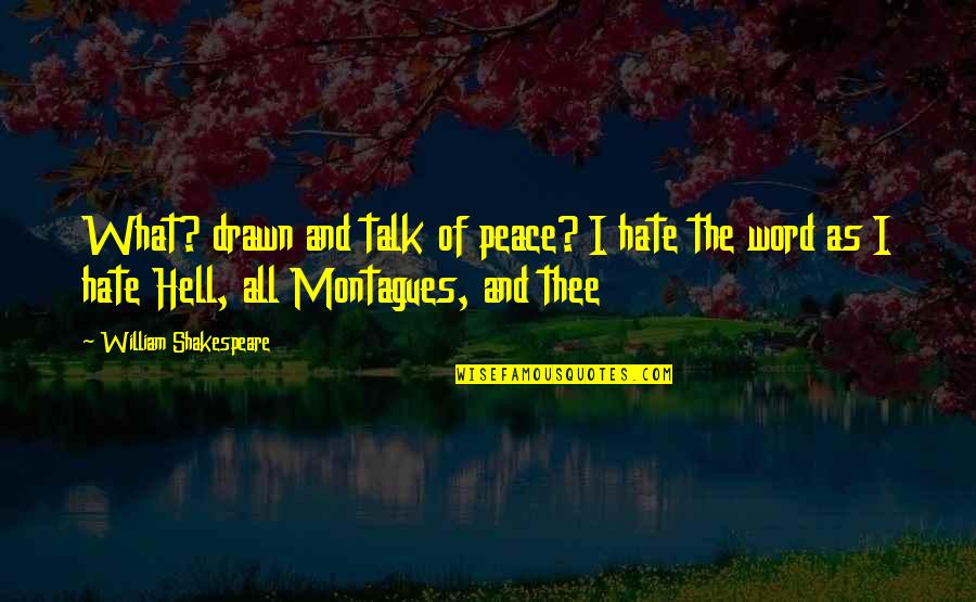 The Word Hate Quotes By William Shakespeare: What? drawn and talk of peace? I hate