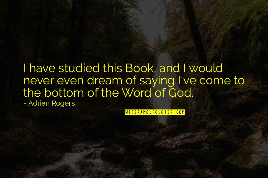 The Word Of God Quotes By Adrian Rogers: I have studied this Book, and I would