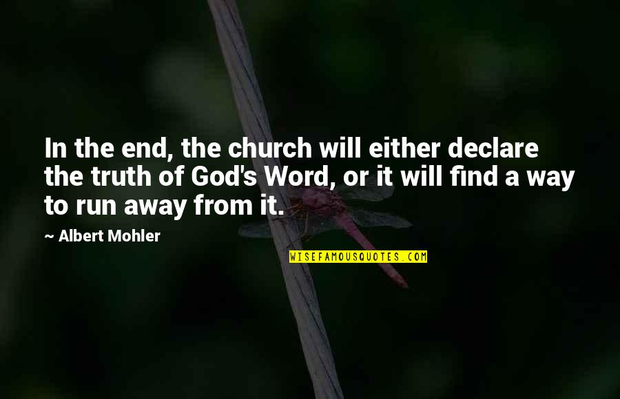 The Word Of God Quotes By Albert Mohler: In the end, the church will either declare