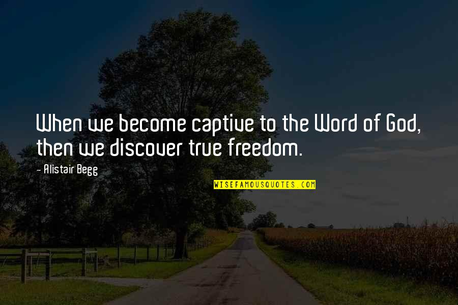 The Word Of God Quotes By Alistair Begg: When we become captive to the Word of