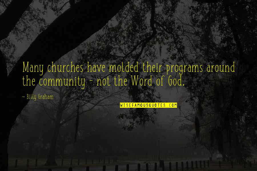 The Word Of God Quotes By Billy Graham: Many churches have molded their programs around the