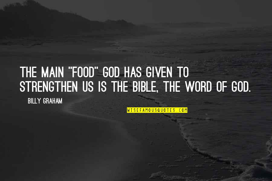"""The Word Of God Quotes By Billy Graham: The main """"food"""" God has given to strengthen"""