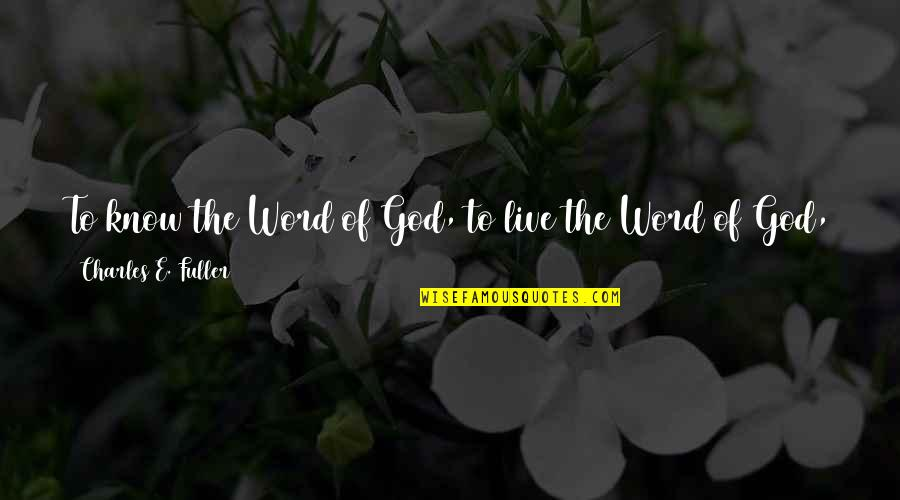 The Word Of God Quotes By Charles E. Fuller: To know the Word of God, to live