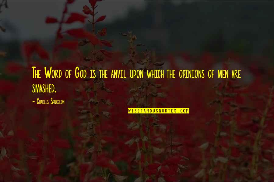 The Word Of God Quotes By Charles Spurgeon: The Word of God is the anvil upon