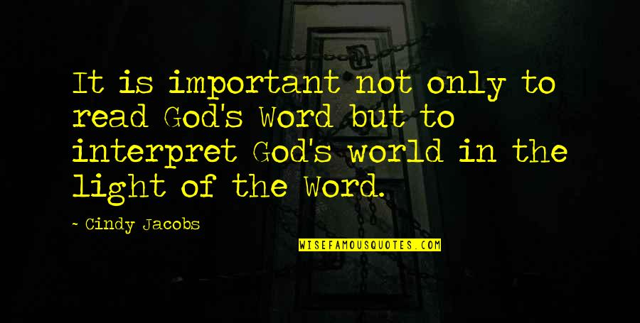 The Word Of God Quotes By Cindy Jacobs: It is important not only to read God's