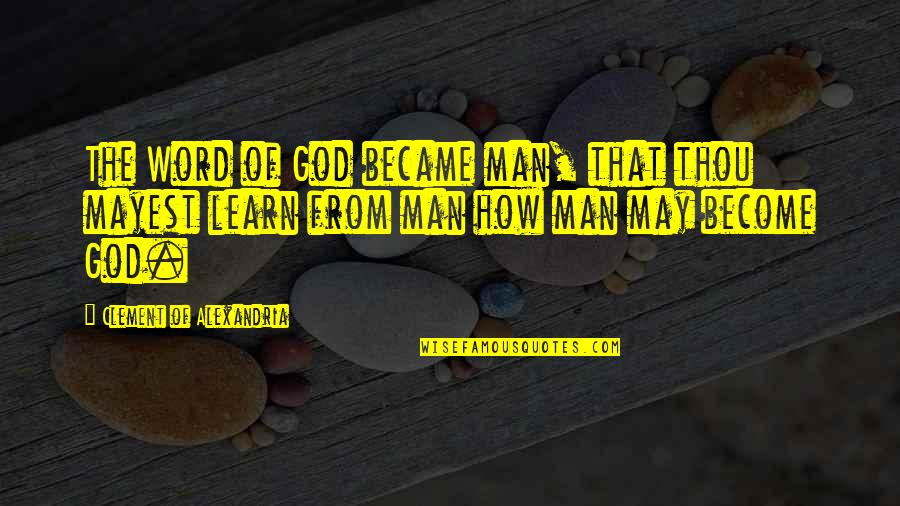 The Word Of God Quotes By Clement Of Alexandria: The Word of God became man, that thou