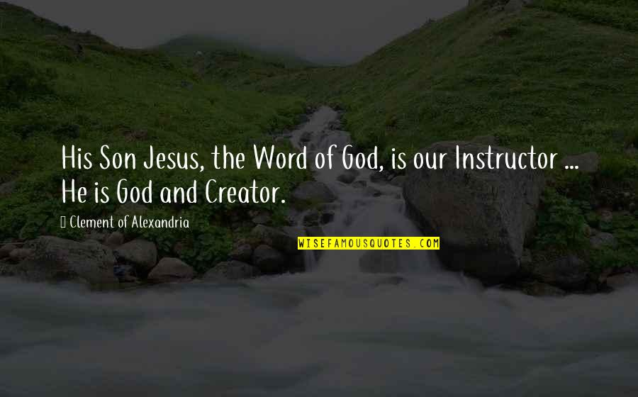 The Word Of God Quotes By Clement Of Alexandria: His Son Jesus, the Word of God, is