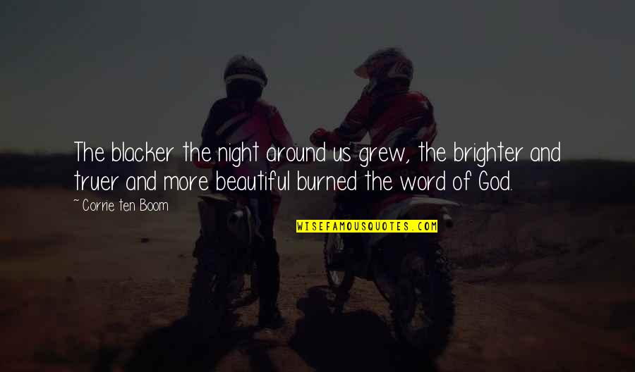 The Word Of God Quotes By Corrie Ten Boom: The blacker the night around us grew, the