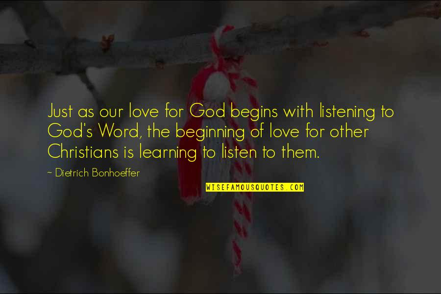 The Word Of God Quotes By Dietrich Bonhoeffer: Just as our love for God begins with