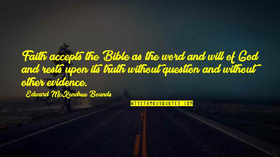 The Word Of God Quotes By Edward McKendree Bounds: Faith accepts the Bible as the word and