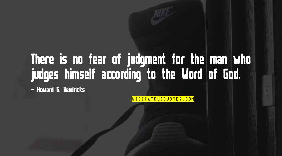The Word Of God Quotes By Howard G. Hendricks: There is no fear of judgment for the