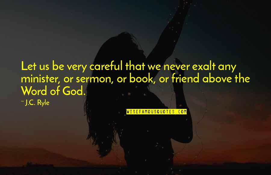 The Word Of God Quotes By J.C. Ryle: Let us be very careful that we never