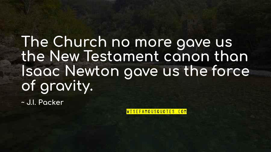 The Word Of God Quotes By J.I. Packer: The Church no more gave us the New
