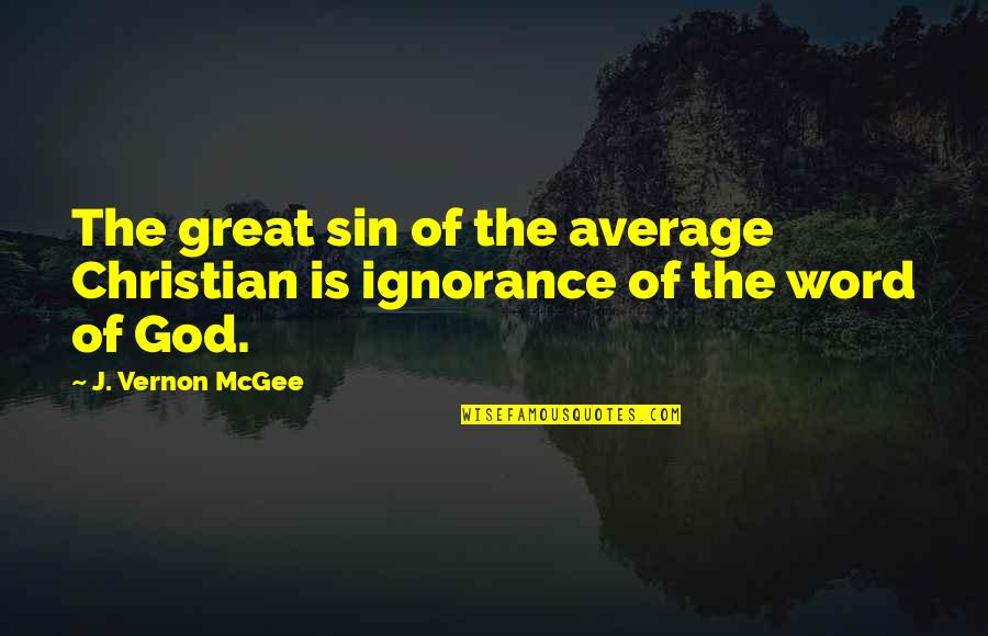 The Word Of God Quotes By J. Vernon McGee: The great sin of the average Christian is