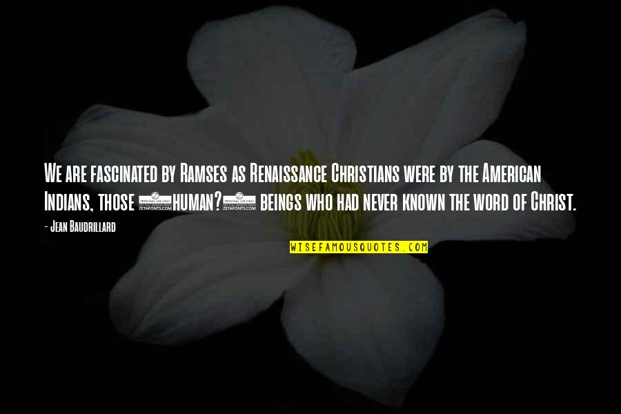 The Word Of God Quotes By Jean Baudrillard: We are fascinated by Ramses as Renaissance Christians