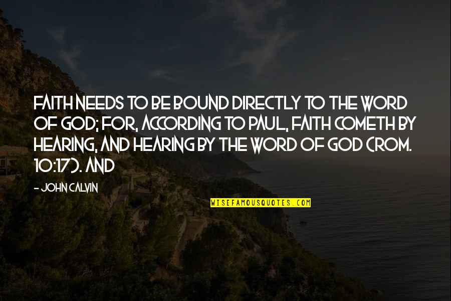 The Word Of God Quotes By John Calvin: Faith needs to be bound directly to the
