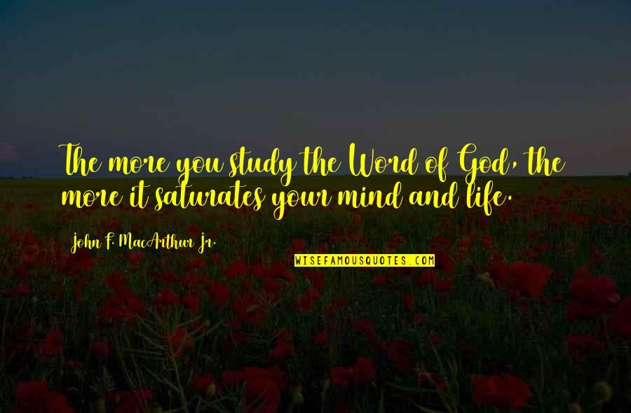 The Word Of God Quotes By John F. MacArthur Jr.: The more you study the Word of God,