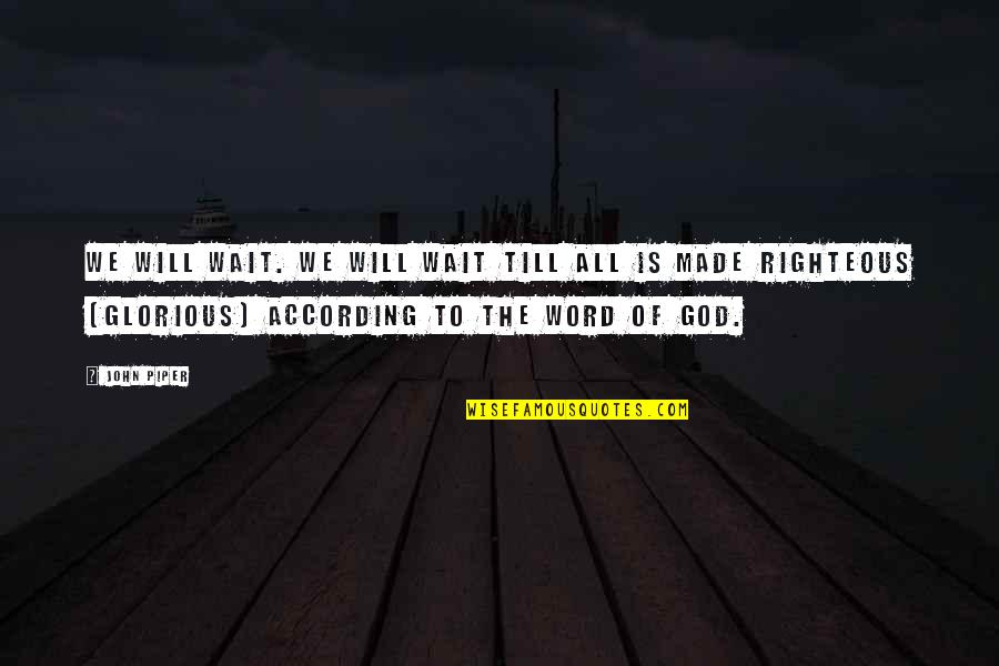 The Word Of God Quotes By John Piper: We will wait. We will wait till all