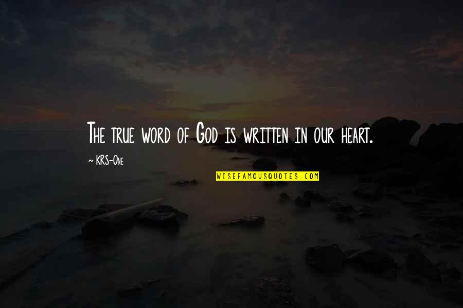 The Word Of God Quotes By KRS-One: The true word of God is written in