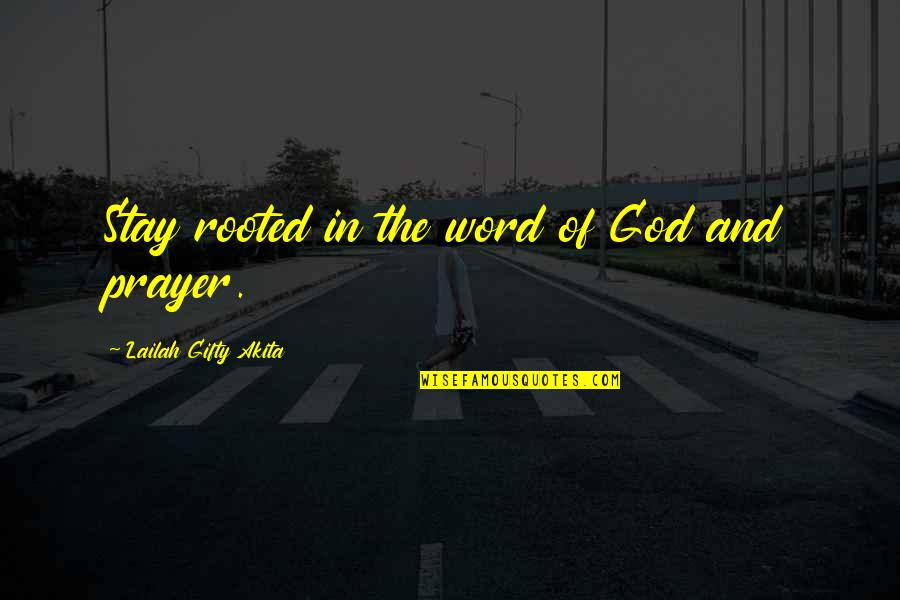 The Word Of God Quotes By Lailah Gifty Akita: Stay rooted in the word of God and