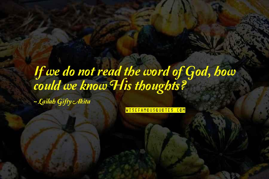 The Word Of God Quotes By Lailah Gifty Akita: If we do not read the word of