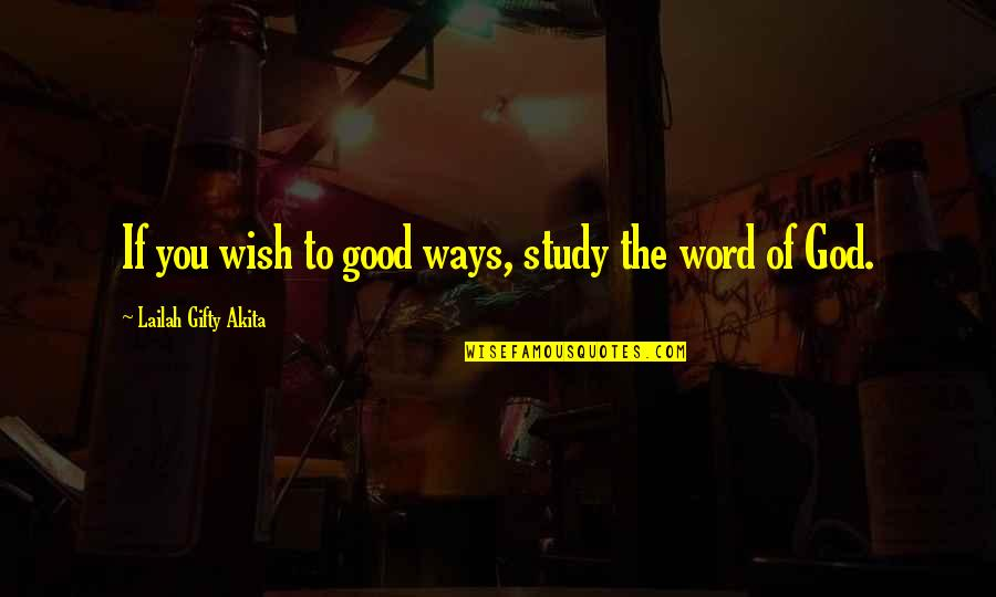 The Word Of God Quotes By Lailah Gifty Akita: If you wish to good ways, study the