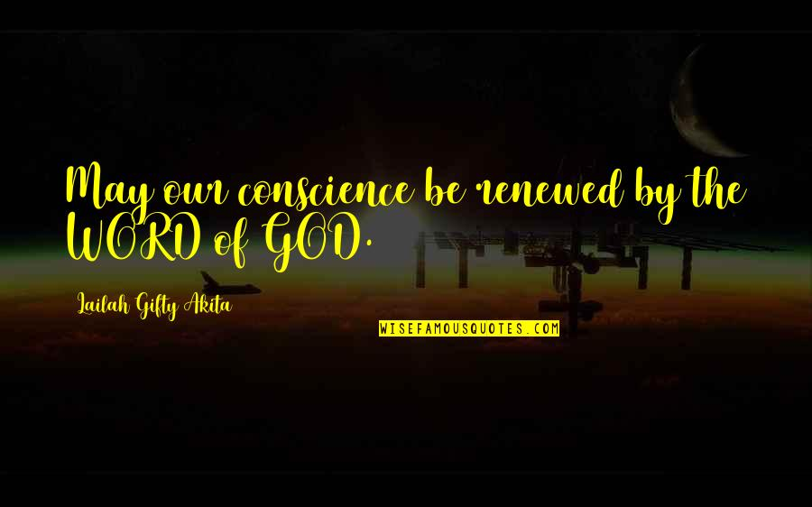 The Word Of God Quotes By Lailah Gifty Akita: May our conscience be renewed by the WORD