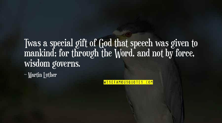 The Word Of God Quotes By Martin Luther: Twas a special gift of God that speech