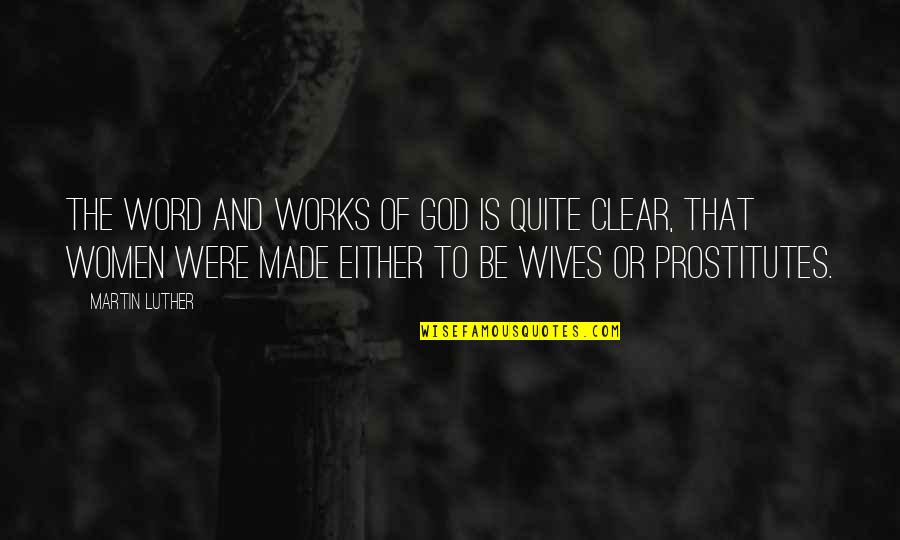 The Word Of God Quotes By Martin Luther: The word and works of God is quite