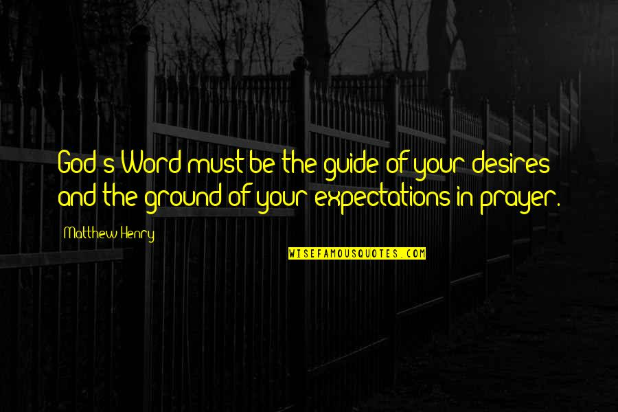 The Word Of God Quotes By Matthew Henry: God's Word must be the guide of your