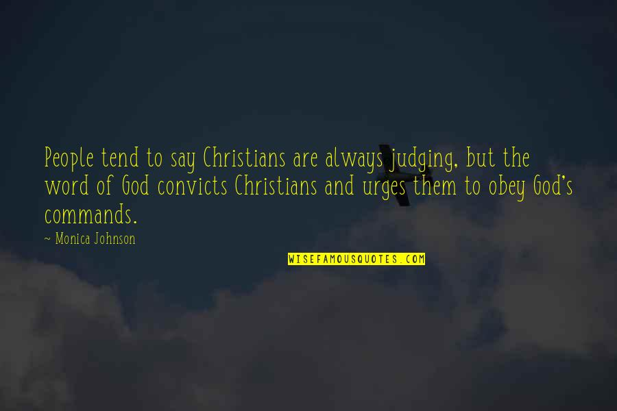 The Word Of God Quotes By Monica Johnson: People tend to say Christians are always judging,