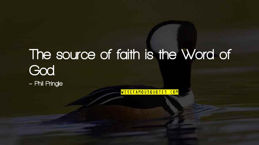 The Word Of God Quotes By Phil Pringle: The source of faith is the Word of