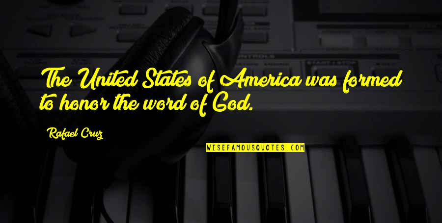 The Word Of God Quotes By Rafael Cruz: The United States of America was formed to