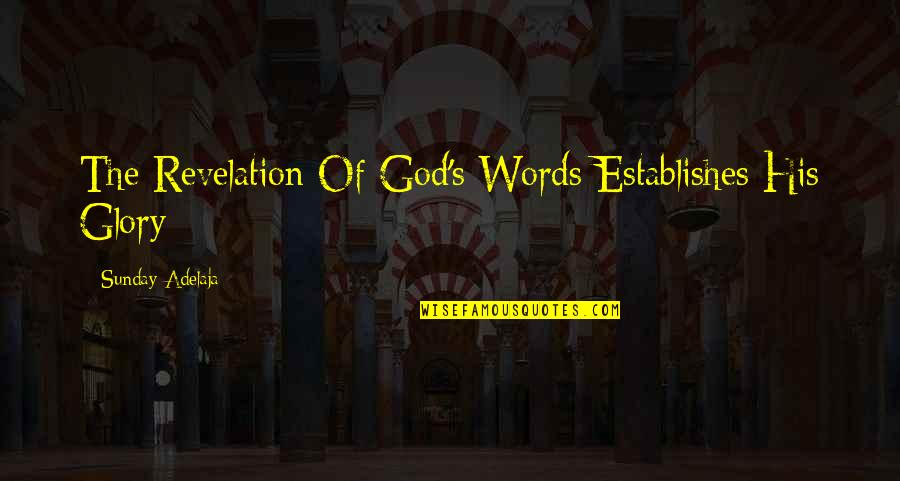 The Word Of God Quotes By Sunday Adelaja: The Revelation Of God's Words Establishes His Glory