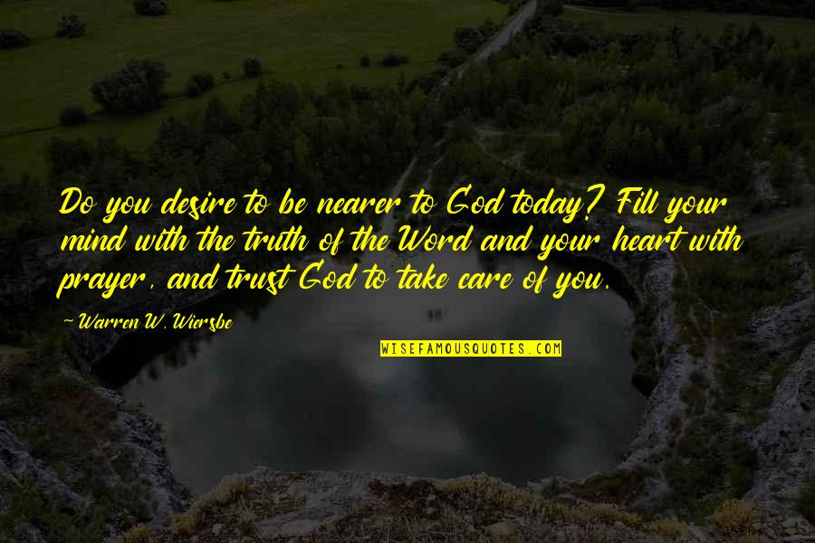The Word Of God Quotes By Warren W. Wiersbe: Do you desire to be nearer to God