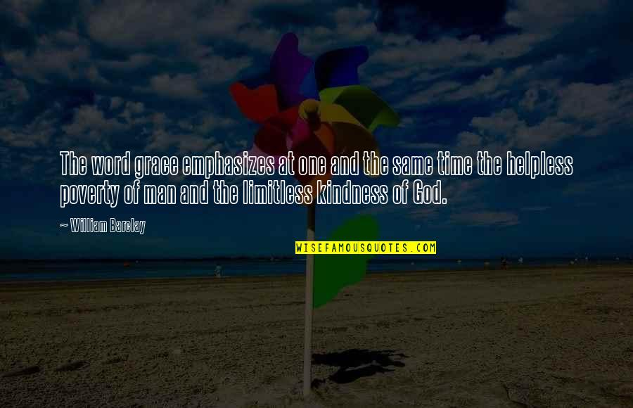 The Word Of God Quotes By William Barclay: The word grace emphasizes at one and the