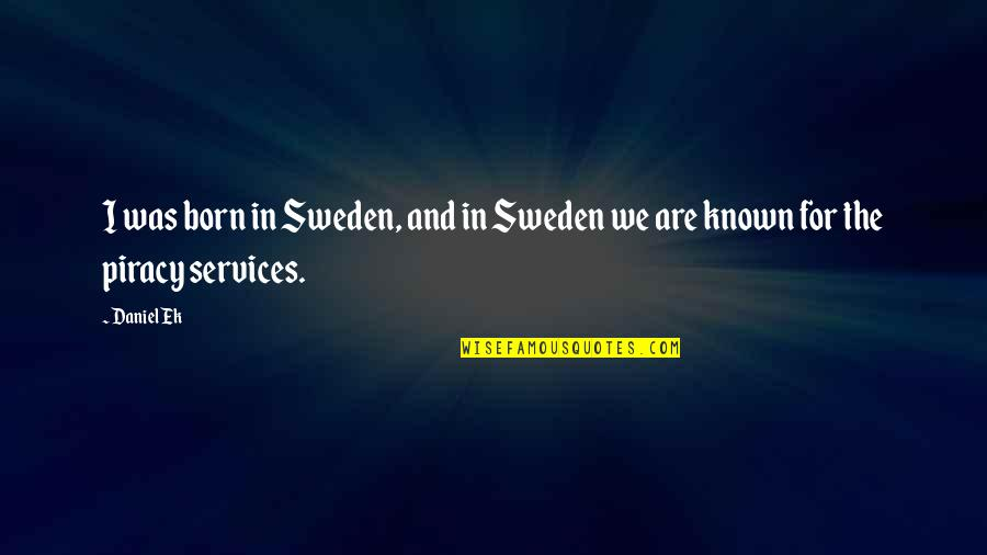 The Word Virus Quotes By Daniel Ek: I was born in Sweden, and in Sweden